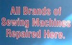 All brands of Sewing Machines Repaired Here